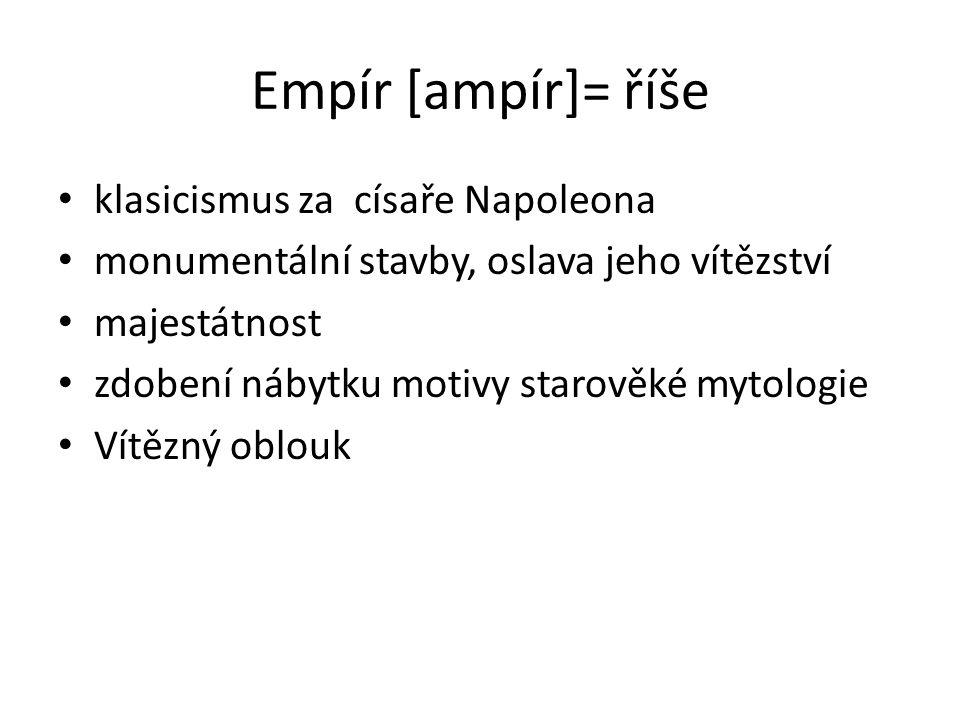 Empír [ampír]= říše klasicismus za císaře Napoleona